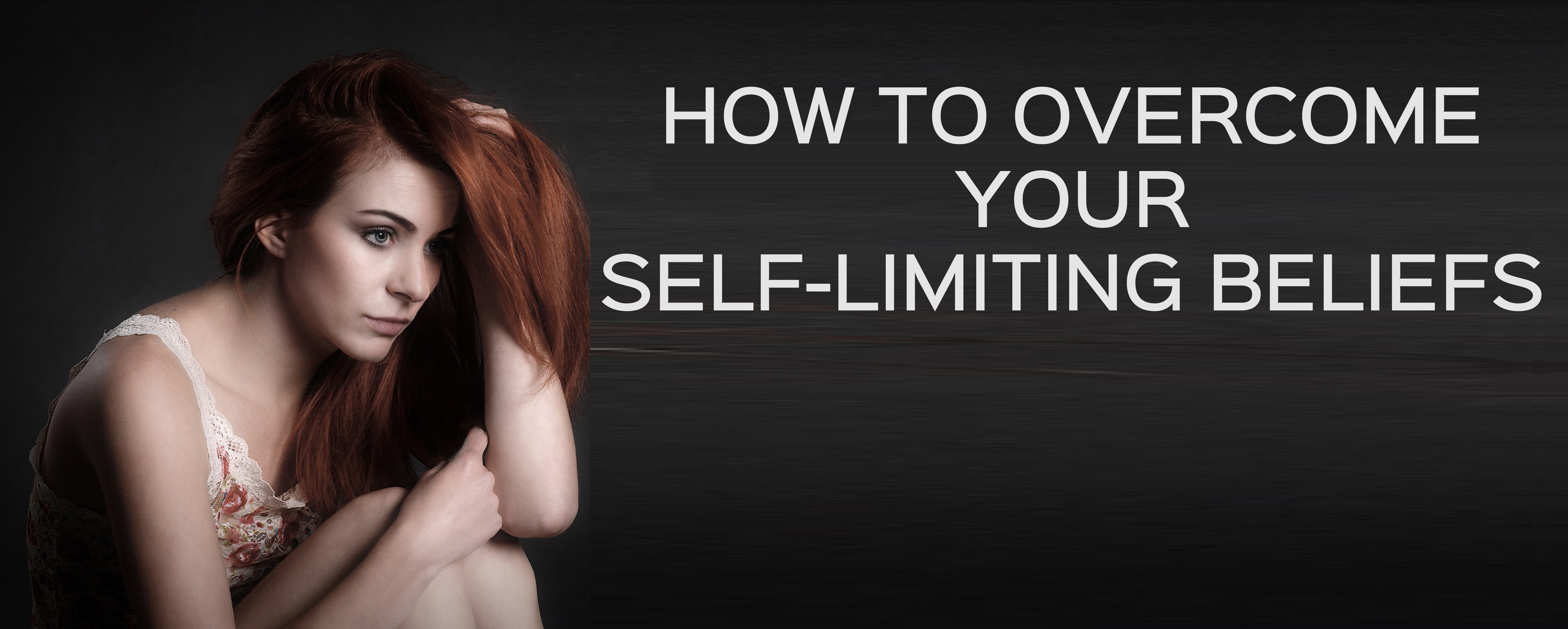 How to overcome your self- limiting beliefs
